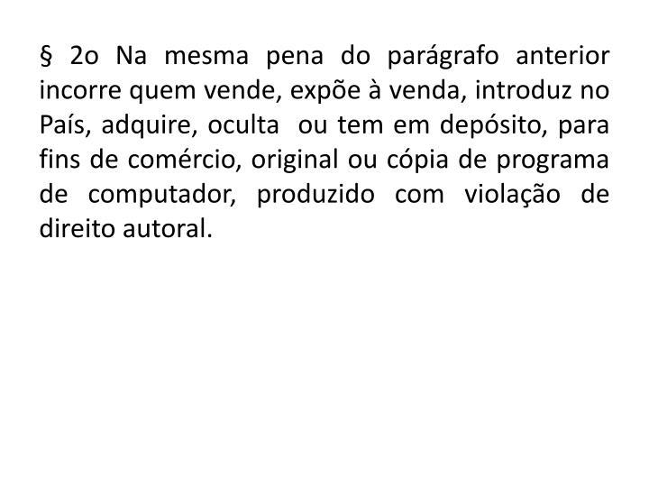 § 2o Na mesma pena do parágrafo anterior incorre quem vende, expõe à venda, introduz no País, adquire,