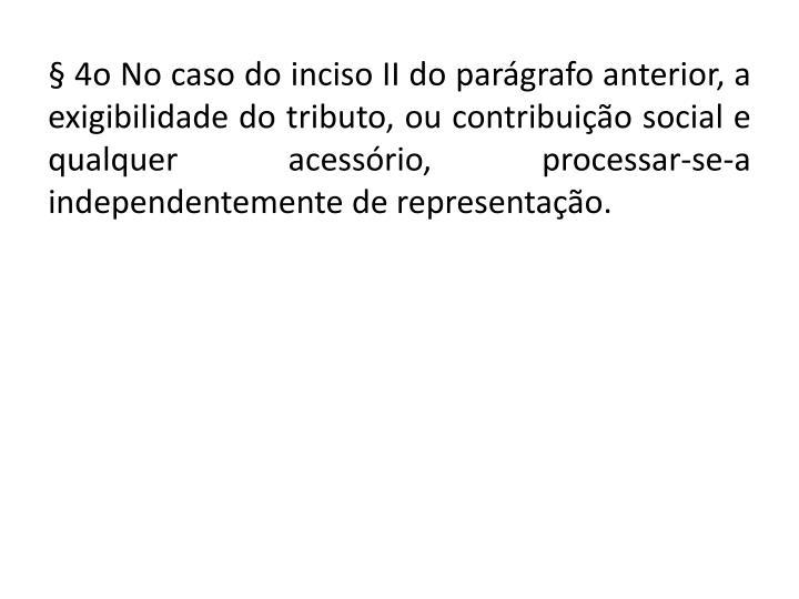 § 4o No caso do inciso II do parágrafo anterior, a exigibilidade do tributo, ou contribuição social e qualquer