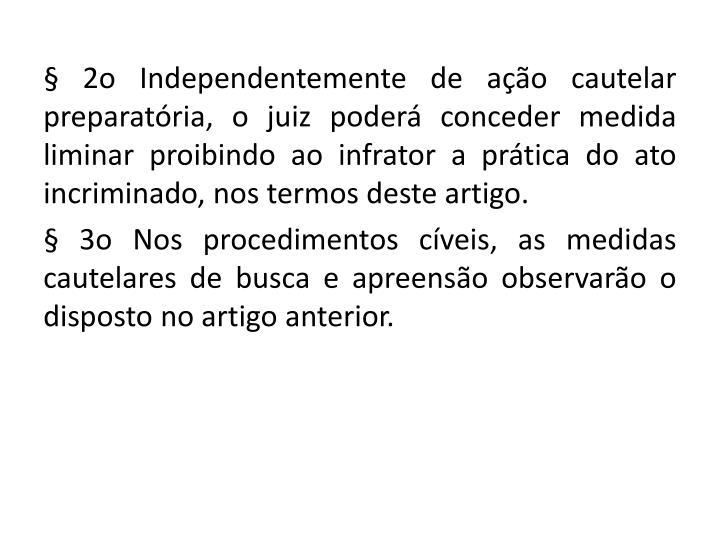 § 2o Independentemente de ação cautelar preparatória, o juiz poderá conceder medida liminar proibindo ao