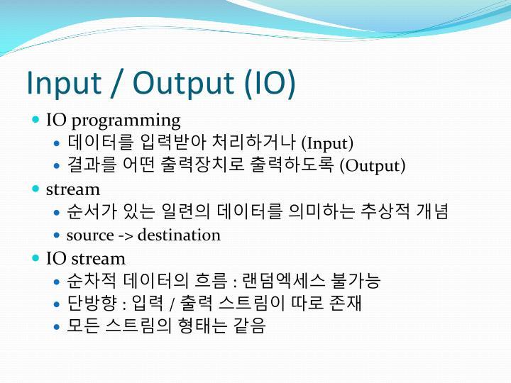 Input / Output (IO)