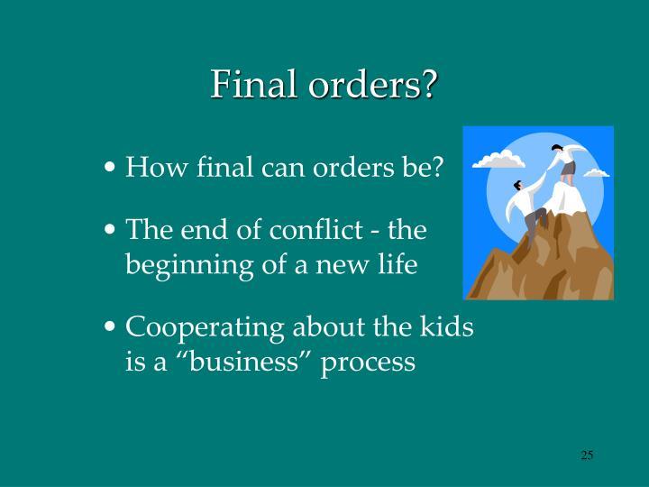Final orders?