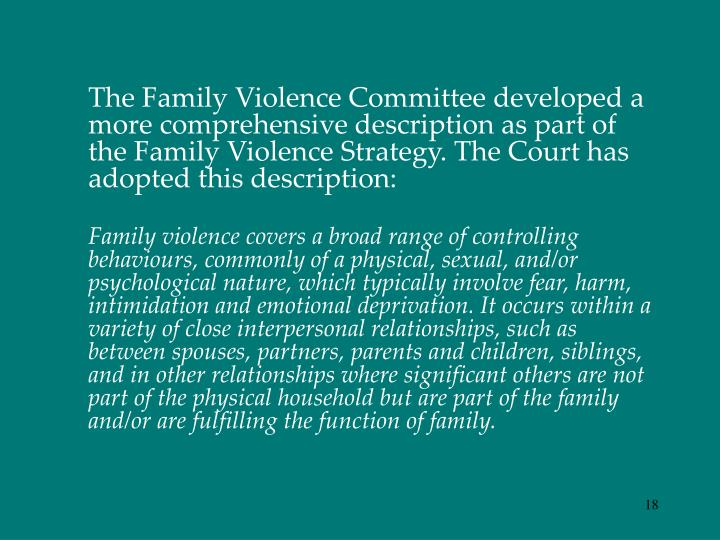 The Family Violence Committee developed a more comprehensive description as part of the Family Violence Strategy. The Court has adopted this description: