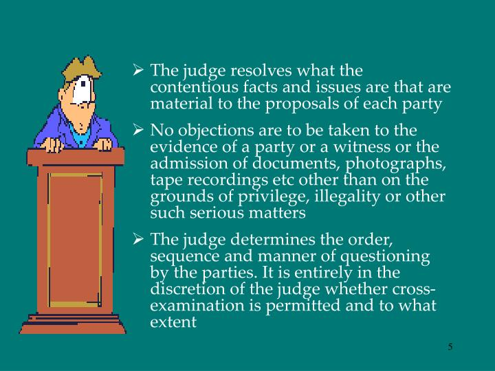 The judge resolves what the contentious facts and issues are that are material to the proposals of each party
