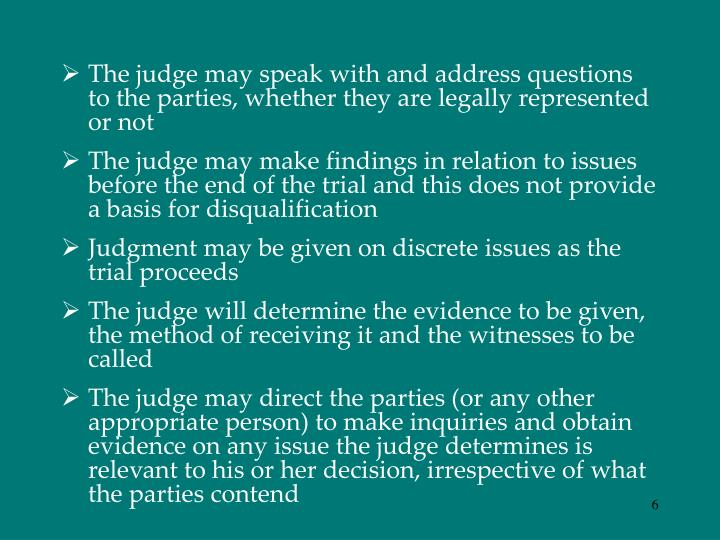 The judge may speak with and address questions to the parties, whether they are legally represented or not