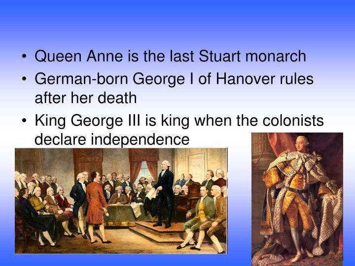 Queen Anne is the last Stuart monarch