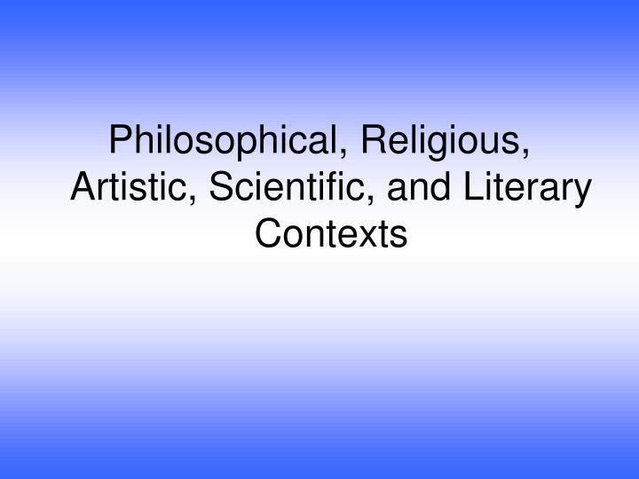 Philosophical, Religious, Artistic, Scientific, and Literary Contexts