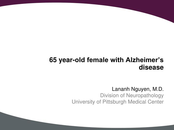 65 year old female with alzheimer s disease