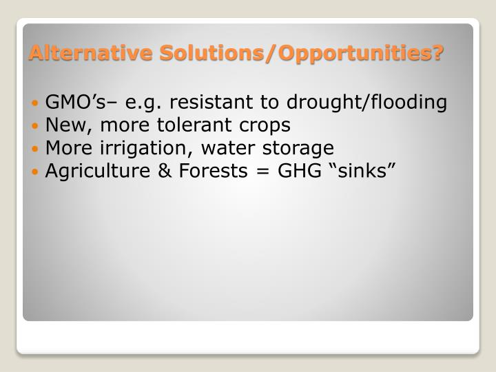 GMO's– e.g. resistant to drought/flooding
