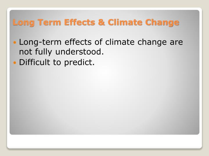 Long-term effects of climate change are not fully understood.