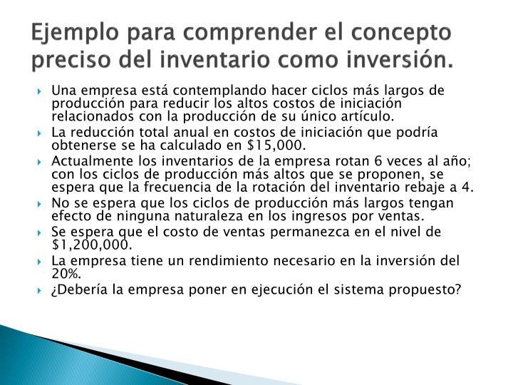 Ejemplo para comprender el concepto preciso del inventario como inversión.