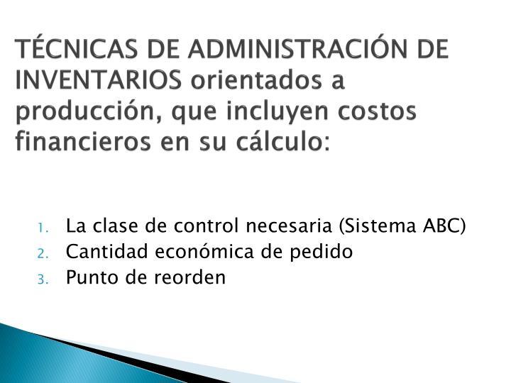 TÉCNICAS DE ADMINISTRACIÓN DE INVENTARIOS orientados a producción, que incluyen costos financieros en su cálculo: