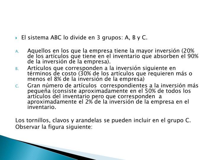 El sistema ABC lo divide en 3 grupos: A, B y C.