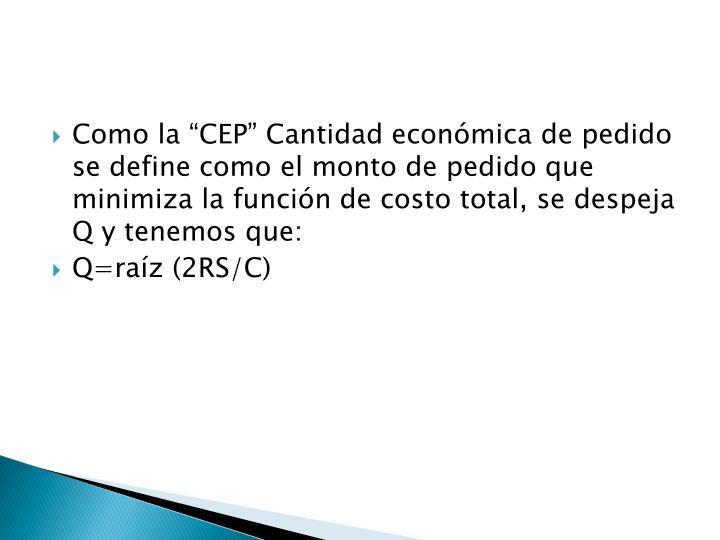 """Como la """"CEP"""" Cantidad económica de pedido se define como el monto de pedido que minimiza la función de costo total, se despeja Q y tenemos que:"""