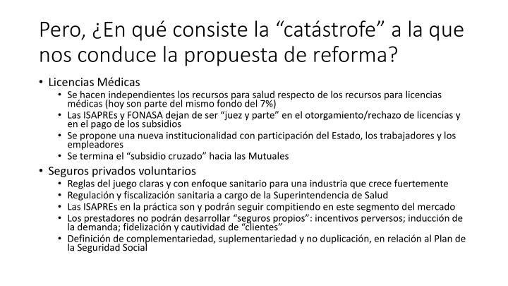 """Pero, ¿En qué consiste la """"catástrofe"""" a la que nos conduce la propuesta de reforma?"""