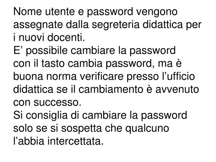 Nome utente e password vengono assegnate dalla segreteria didattica per i nuovi docenti.