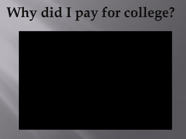 Why did I pay for college?