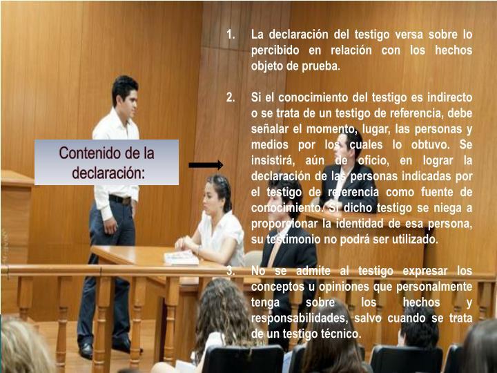 La declaración del testigo versa sobre lo percibido en relación con los hechos objeto de prueba.