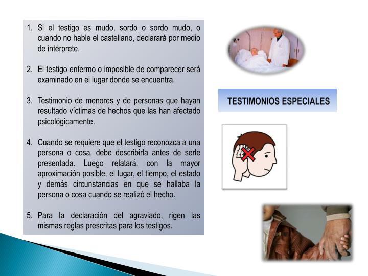 Si el testigo es mudo, sordo o sordo mudo, o cuando no hable el castellano, declarará por medio de intérprete.