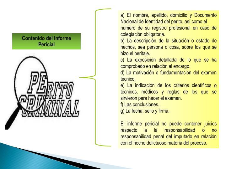 a) El nombre, apellido, domicilio y Documento Nacional de Identidad del perito, así como el