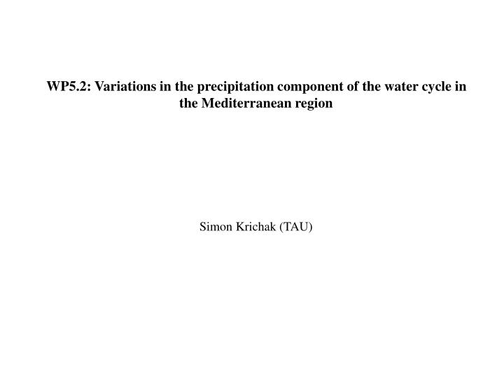 WP5.2: Variations in the precipitation component of the water cycle in the Mediterranean region
