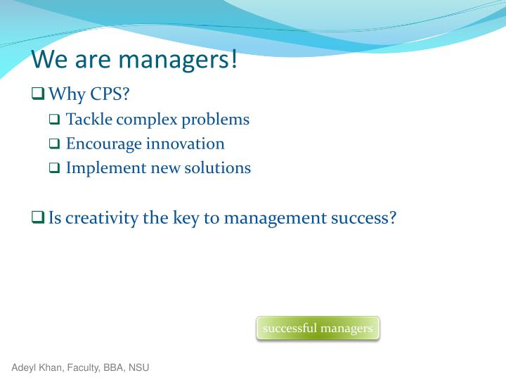 We are managers!