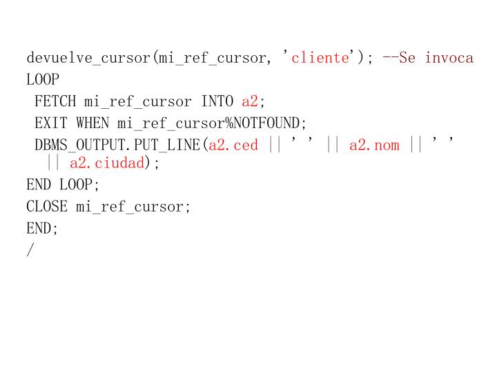 devuelve_cursor(mi_ref_cursor, '
