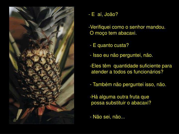 - E  aí, João?