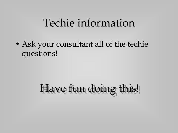 Techie information