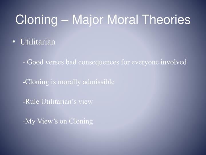 Cloning – Major Moral Theories
