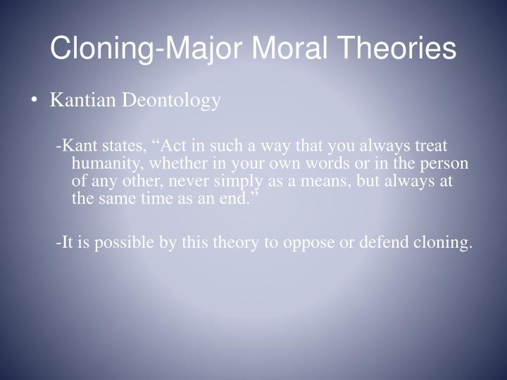 Cloning-Major Moral Theories