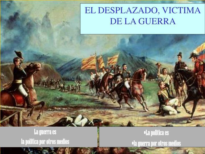 EL DESPLAZADO, VICTIMA DE LA GUERRA