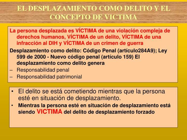 La persona desplazada es VÍCTIMA de una violación compleja de derechos humanos, VÍCTIMA de un delito, VÍCTIMA de una infracción al DIH y VÍCTIMA de un crimen de guerra