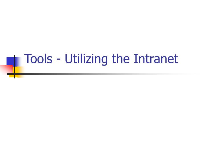 Tools - Utilizing the Intranet