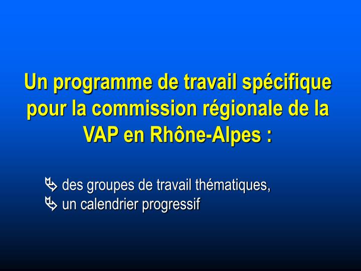 Un programme de travail spécifique pour la commission régionale de la VAP en Rhône-Alpes :