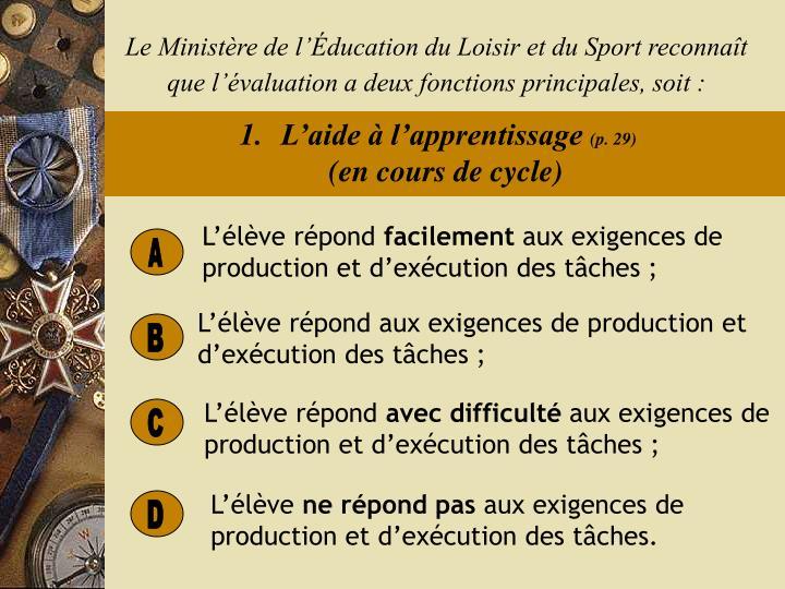 Le Ministère de l'Éducation du Loisir et du Sport reconnaît que l'évaluation a deux fonctions principales, soit :