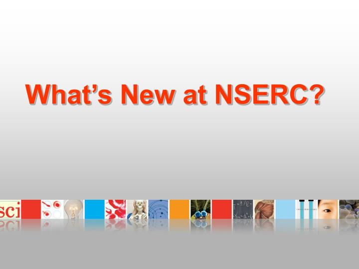 What's New at NSERC?