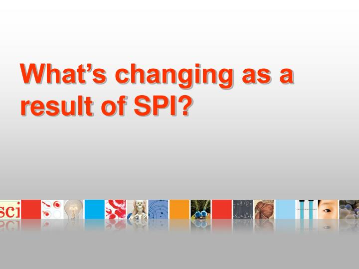 What's changing as a result of SPI?