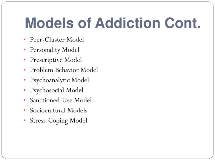 Models of Addiction Cont.