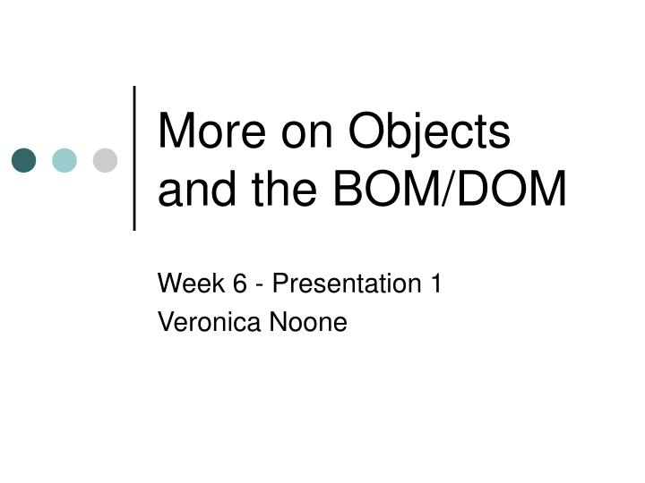 More on objects and the bom dom
