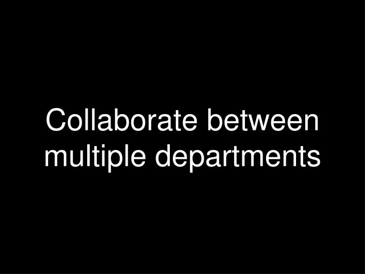 Collaborate between multiple departments