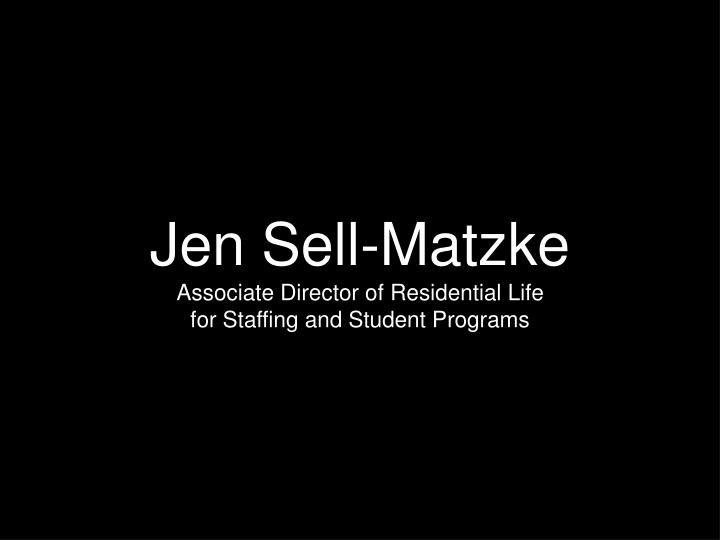Jen sell matzke associate director of residential life for staffing and student programs