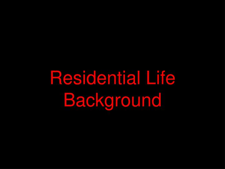 Residential Life Background