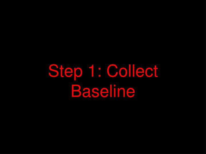 Step 1: Collect Baseline