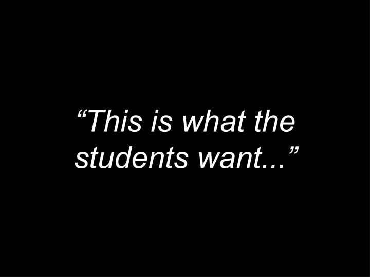 """This is what the students want..."""