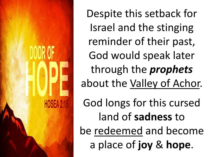 Despite this setback for Israel and the stinging reminder of their past, God would speak later through the