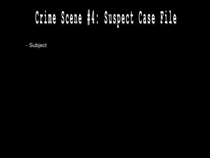 Crime Scene #4: Suspect Case File