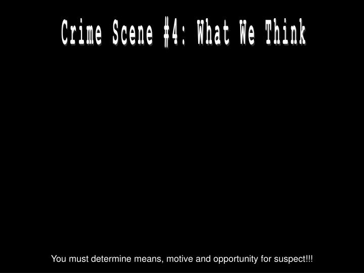 Crime Scene #4: What We Think