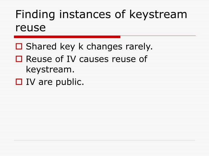 Finding instances of keystream reuse