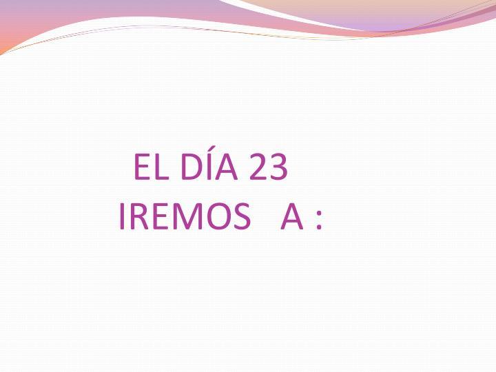 EL DÍA 23