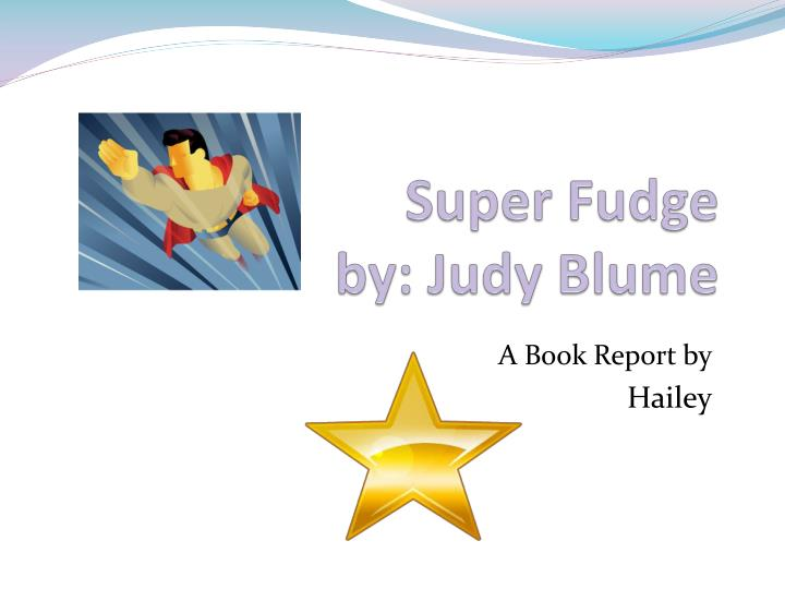 book report on super fudge by judy blume Superfudge by judy blume: character, plot, setting superfudge by judy blume: character, plot, setting superfudge by judy blume: character, plot, setting  superfudge by judy blume: character, plot, setting  a puzzle book report idea this story tower could be used for main ideas or major facts in various subject areas.